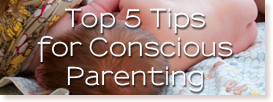 get the top 5 conscious parenting tips