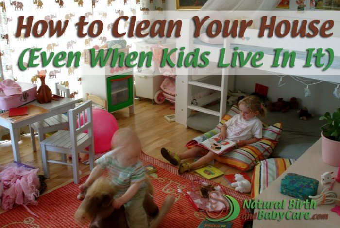 How to Clean Your House Even When Kids Live In It