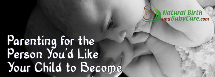 Parenting for Who You Want Your Child to Become