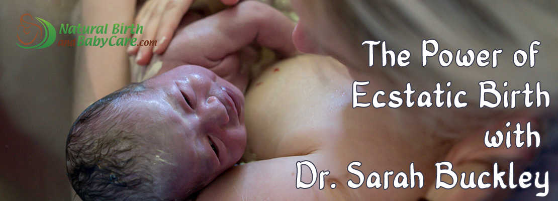 The Power of Ecstatic Birth with Sarah Buckley